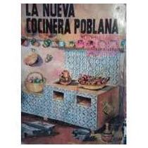 La Nueva Cocinera Poblana, 300 Recetas:mole,antojitos,repost