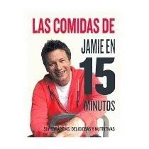 Libro Las Comidas De Jamie Oliver En 15 Minutos,jamie Oliver