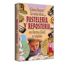 Cómo Hacer La Más Rica Pastelería Y Repostería 1 Vol