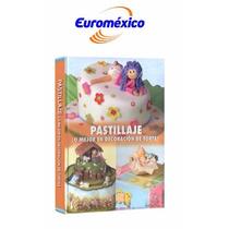 Pastillaje Lo Mejor En Decoración De Tortas 1 Vol Euromexico