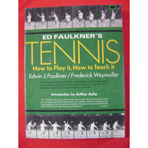 Ed Faulkner´s Tennis. How To Play It, How To Teach It
