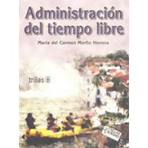Administracion Del Tiempo Libre - Maria Del Carmen Morfin He