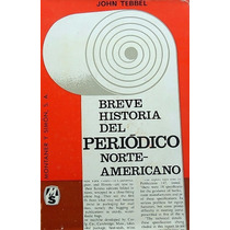 Breve Historia Del Periodico Norteamericano. John Tebbel