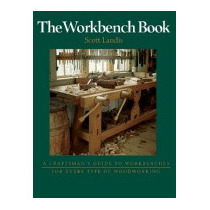 Workbench Book: A Craftsmans Guide To, Scott Landis