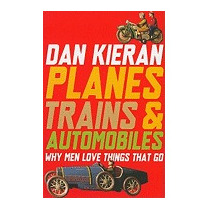 Planes, Trains And Automobiles: Why Men Love, Dan Kieran