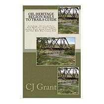 Oil Heritage Region Rails To Trails Guide: Oil, Cj Grant