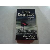 Lucifer Destronado Autores: William Y Sharon Schnoebelen
