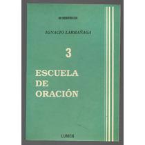 Escuela De Oración 3 / Ignacio Larrañaga
