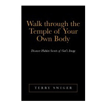 Walk Through The Temple Of Your Own Body:, Terry Swiger