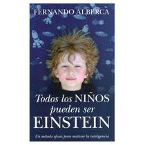 Todos Los Niños Pueden Ser Einstein Fernando Alberca De Cas