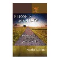Blessed To Follow: The Beatitudes As A, Martha E Stortz