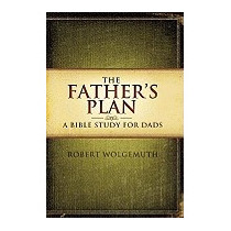 Fathers Plan: A Bible Study For Dads, Robert Wolgemuth