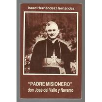 Padre Misionero Don José Del Valle Y Navarro / Isaac Hdez.