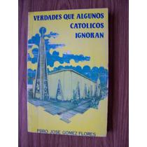 Verdades Que Algunos Católicos Ignoran-pbro.jose Gómez -pm0