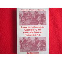 Cristiada. Los Cristeros Calles Y El Catolicismo Mexicano