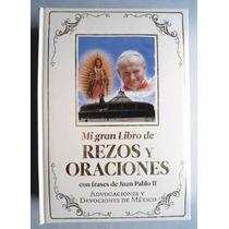 Mi Gran Libro De Rezos Y Oraciones. Con Frases De Juan Pablo