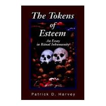 Tokens Of Esteem: An Essay In Ritual, Patrick D Harvey