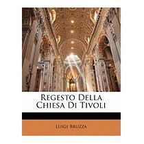 Regesto Della Chiesa Di Tivoli, Luigi Bruzza