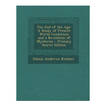 End Of The Age: A Study Of Present, Glenn Andrews Kratzer