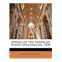 Annals Of The American Pulpit:, William Buell Sprague