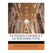 Iglesia Catolica Y La Sociedad, Emeterio Valverde Tllez