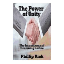 Power Of Unity: The Importance Of Becoming As, Phillip Rich
