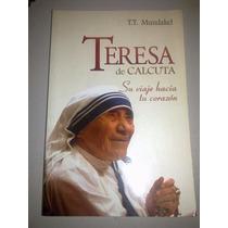 Teresa De Calcuta / Su Viaje Hacia Tu Corazón
