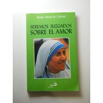 Seremos Juzgados Sobre El Amor Madre Teresa Envío Gratis