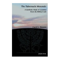 Tabernacle Menorah: A Synthetic Study Of A, Carol L Meyers