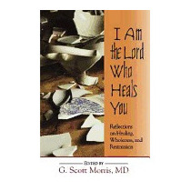 I Am The Lord Who Heals You: Reflections, Md G Scott Morris