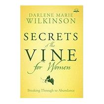 Secrets Of The Vine For Women:, Darlene Marie Wilkinson