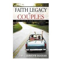 Faith Legacy For Couples: Seven Values To Shape, Jim Bogear