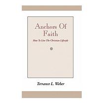 Anchors Of Faith: How To Live The, Terrance Livingston Weber