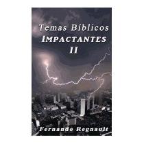 Temas Biblicos Impactantes Ii:, Sr Fernando Regnault