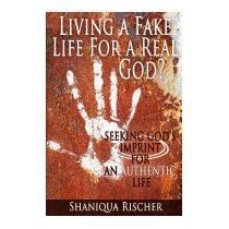 Living A Fake Life For A Real God?:, Shaniqua Rischer
