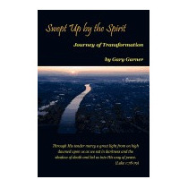 Swept Up By The Spirit Journey Of, Gary Garner