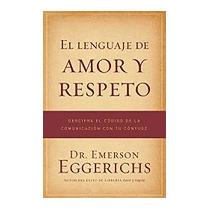 Lenguaje De Amor Y Respeto: Descifra El, Emerson Eggerichs