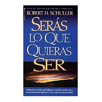 Seras Lo Que Quieras Ser, Robert H Schuller