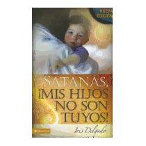 Satanas, Mis Hijos No Son Tuyos! = Satan, You, Iris Delgado