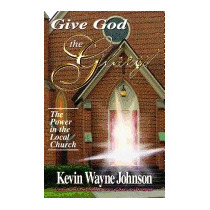 Give God The Glory!: The Power In The, Kevin Wayne Johnson