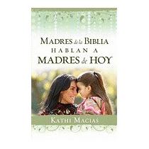 Madres De La Biblia Hablan A Madres De Hoy, Kathi Macias