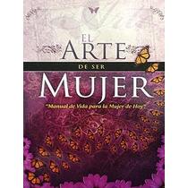 Libro: El Arte De Ser Mujer/ Angela Kellenberger