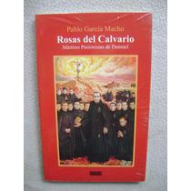 Rosas Del Calvario. Mártires Pasionistas De Daimiel. (nuevo)