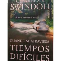 Cuando Se Atraviesa Tiempos Dificiles, C. Swindoll