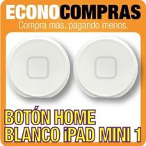Botón Home Para Ipad Mini 1 Color Blanco 100% Nuevo!!!!!!!!!