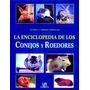 La Enciclopedia De Los Conejos Y Roedores - Libro