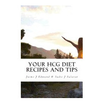 Your Hcg Diet Recipes And Tips: A Hcg Guide, Jaime J Edmund