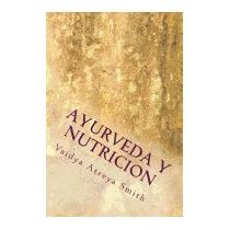 Ayurveda Y Nutricion: Nutricional, Vaidya Atreya Smith