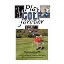 Play Golf Forever: Treating Low Back Pain, Michael Jaffe Do