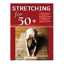 Stretching For 50+: A Customized Program For, Karl G Knopf